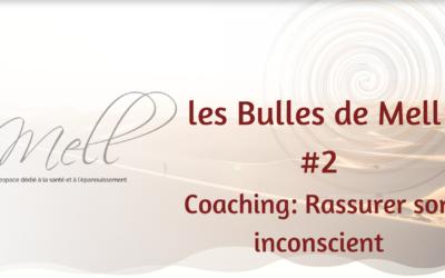 Les Bulles de Mell #2 – Rassurer son inconscient