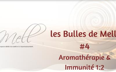 Les Bulles de Mell #4 – Aromathérapie & Immunité 1:2