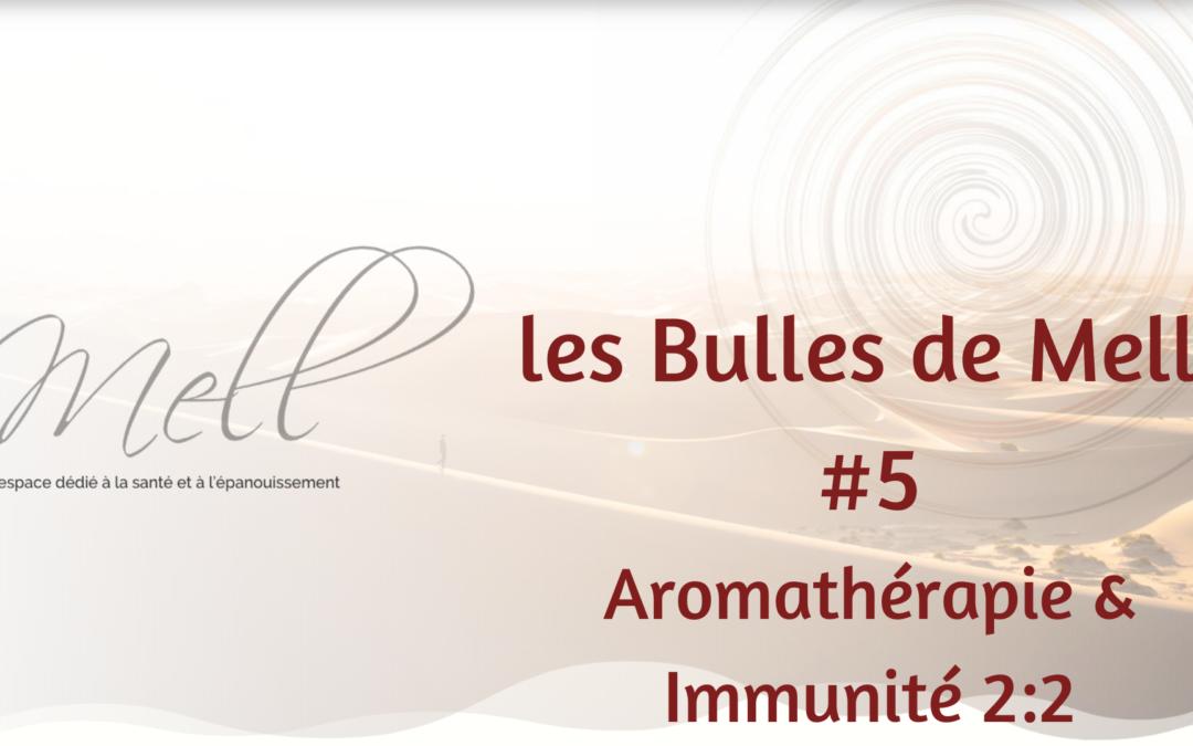Les Bulles de Mell #5 – Aromathérapie & Immunité 2:2