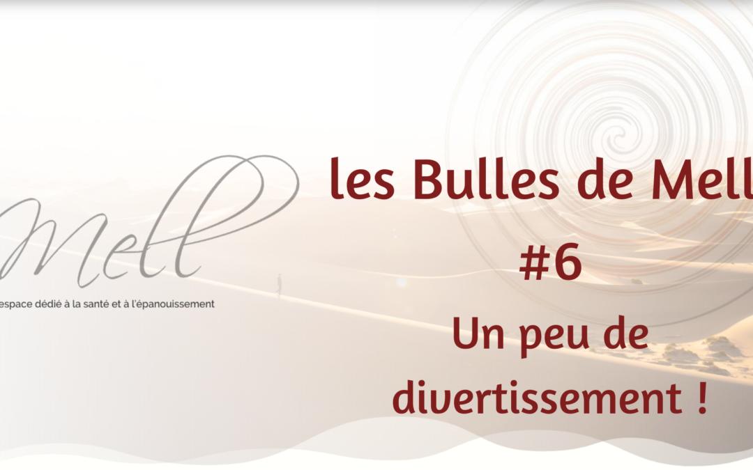 Les Bulles de Mell #6 – Un peu de divertissement !