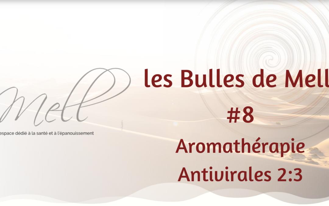 Les Bulles de Mell #8 – Aromathérapie Antivirales 2:3