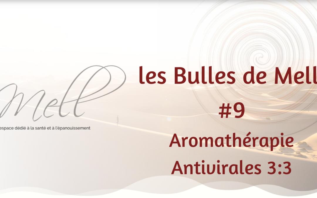Les Bulles de Mell #9 – Aromathérapie Antivirales 3:3
