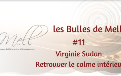 Les Bulles de Mell #11 – Virginie Sudan